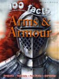 100 Facts Arms & Armour: Be as Brave as a Knight and Get to Grips with an Arsenal of