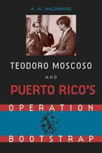 Teodoro Moscoso and Puerto Rico's Operation Bootstrap