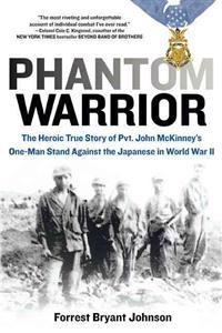 Phantom Warrior: The Heroic True Story of PVT. John McKinney's One-Man Stand Against the Japanese in World War II
