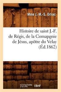 Histoire de Saint J.-F. de R�gis, de la Comapgnie de J�sus, Ap�tre Du Velay (�d.1862)