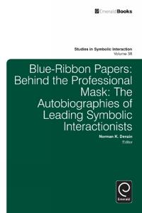 Blue Ribbon Papers: Behind the Professional Mask: The Autobiographies of Leading Symbolic Interactionists