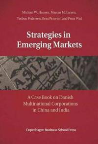 Strategies in Emerging Markets: A Case Book on Danish Multinational Corporations in China and India