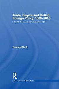 Trade, Empire and British Foreign Policy, 1689-1815
