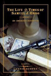 The Life and Times of Samuel J. Groo