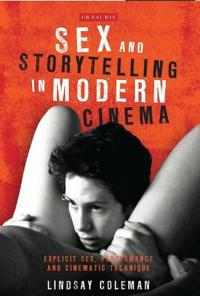 Sex and Storytelling in Modern Cinema: Explicit Sex, Performance and Cinematic Technique