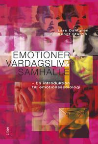 Emotioner, vardagsliv och samhälle - en introduktion till emotionssociologi