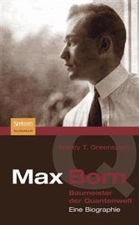Max Born - Baumeister Der Quantenwelt: Eine Biographie