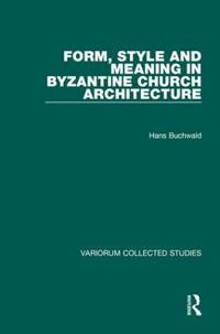 Form, Style and Meaning in Byzantine Church Architecture