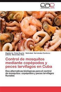 Control de Mosquitos Mediante Copepodos y Peces Larvifagos En Cuba