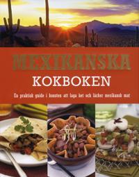 Mexikanska kokboken : en praktisk guide i konsten att laga het och läcker mexikansk mat
