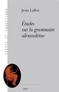 Etudes Sur La Grammaire Alexandrine