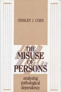 The Misuse of Persons: Analyzing Pathological Dependency