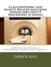 Claustrophobic and Anxiety Related Reactions During MRI and CT Procedures in Ghana: Portfolio of Evidence: Radiography, Inquiry and Practice 1