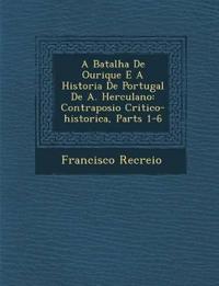 A Batalha De Ourique E A Historia De Portugal De A. Herculano: Contraposi¿¿o Critico-historica, Parts 1-6