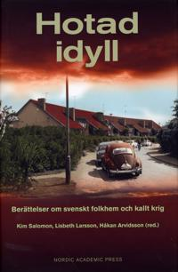 Hotad idyll : berättelser om svenskt folkhem och kallt krig