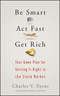 Be Smart, Act Fast, Get Rich: Your Game Plan for Getting It Right in the St