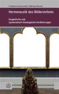Hermeneutik Des Bilderverbots: Exegetische Und Systematisch-Theologische Annaherungen