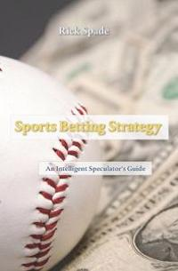 Sports Betting Strategy: An Intelligent Speculator's Guide