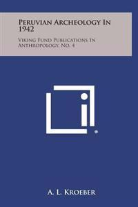 Peruvian Archeology in 1942: Viking Fund Publications in Anthropology, No. 4