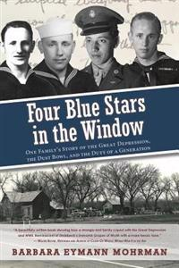 Four Blue Stars in the Window: One Family's Story of the Great Depression, the Dust Bowl, and the Duty of a Generation
