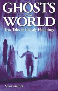 Ghosts of the World: True Tales of Ghostly Hauntings
