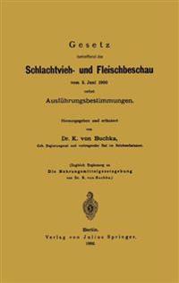 Gesetz Betreffend Die Schlachtvieh- Und Fleischbeschau Vom 3. Juni 1900 Nebst Ausfuhrungsbestimmungen