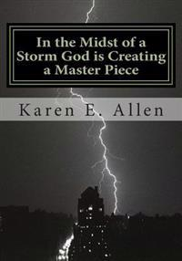 In the Midst of a Storm God Is Creating a Master Piece: In the Midst of a Storm God Is Creating a Master Piece