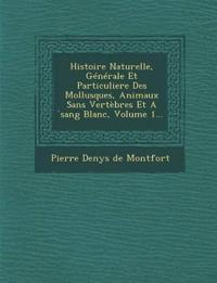Histoire Naturelle, Generale Et Particuliere Des Mollusques, Animaux Sans Vertebres Et a Sang Blanc, Volume 1...