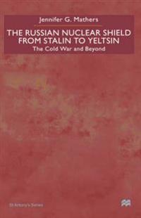 The Russian Nuclear Shield from Stalin to Yeltsin