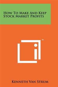 How to Make and Keep Stock Market Profits