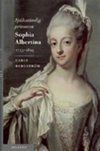 Självständig prinsessa : Sophia Albertina : 1753-1829