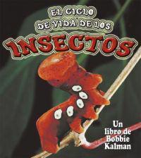 El Ciclo De Vida De Los Insectos / The Life Cycle of Insects