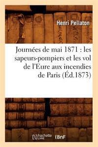 Journees de Mai 1871: Les Sapeurs-Pompiers Et Les Vol de L'Eure Aux Incendies de Paris (Ed.1873)