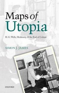 Maps of Utopia: H. G. Wells, Modernity, and the End of Culture