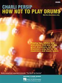 How Not to Play Drums: Not for Drummers Only