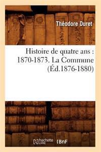 Histoire de Quatre Ans: 1870-1873. La Commune (�d.1876-1880)
