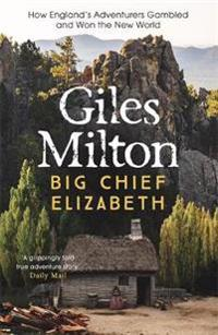 Big chief elizabeth - how englands adventurers gambled and won the new worl