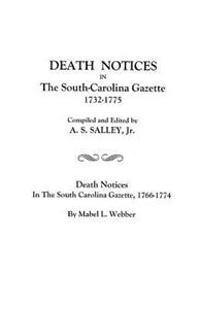 Death Notices in the South-Carolina Gazette 1732-1775: And Death Notices in the South Carolina Gazette, 1766-1774