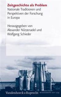 Zeitgeschichte ALS Problem: Nationale Traditionen Und Perspektiven Der Forschung in Europa