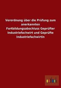 Verordnung Uber Die Prufung Zum Anerkannten Fortbildungsabschluss Geprufter Industriefachwirt Und Geprufte Industriefachwirtin