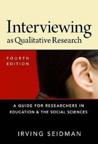 Interviewing as Qualitative Research: A Guide for Researchers in Education and the Social Sciences
