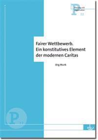 Fairer Wettbewerb. Ein konstitutives Element der modernen Caritas (P 12)