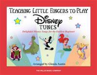 Teaching Little Fingers to Play Disney Tunes: Delightful Disney Songs for the Earliest Beginner
