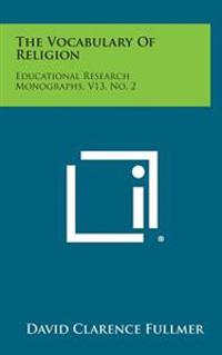 The Vocabulary of Religion: Educational Research Monographs, V13, No. 2
