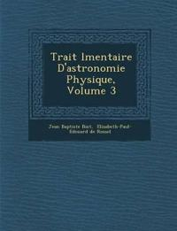 Trait¿ ¿l¿mentaire D'astronomie Physique, Volume 3