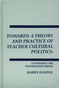 Towards a Theory and Practice of Teacher Cultural Politics