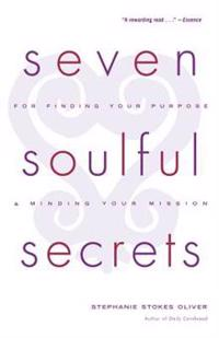 Seven Soulful Secrets: For Finding Your Purpose and Minding Your Mission
