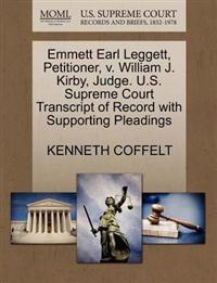 Emmett Earl Leggett, Petitioner, V. William J. Kirby, Judge. U.S. Supreme Court Transcript of Record with Supporting Pleadings