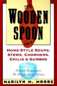 The Wooden Spoon Book of Home-Style Soups, Stews, Chowders, Chilis and Gumbos