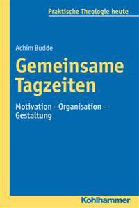 Gemeinsame Tagzeiten: Motivation - Organisation - Gestaltung